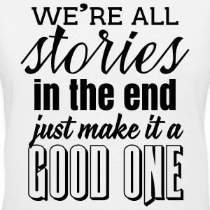 We're all stories in the end. make it a good one Women's T-Shirts - Women's V-Neck T-Shirt