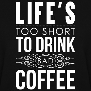 Life's too short to drink bad coffee Hoodies - Women's Hoodie