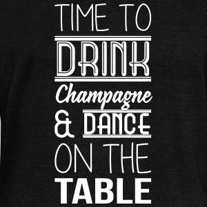 Time to drink champagne and dance on the table Long Sleeve Shirts - Women's Wideneck Sweatshirt