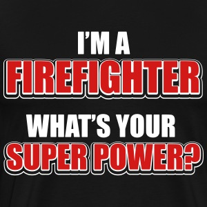 I'm a firefighter. What's your superpower? T-Shirts - Men's Premium T-Shirt