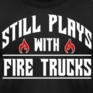 Still plays with fire trucks T-Shirts - Men's T-Shirt by American Apparel