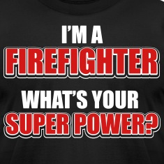 I'm a firefighter. What's your superpower? T-Shirts