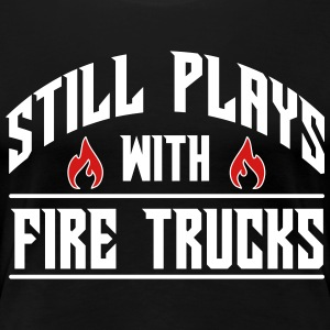 Still plays with fire trucks Women's T-Shirts - Women's Premium T-Shirt