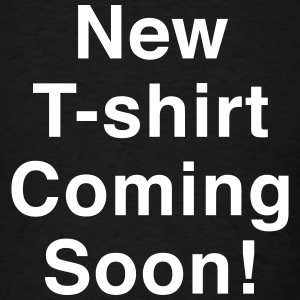 New T-Shirt Coming Soon! - Men's T-Shirt