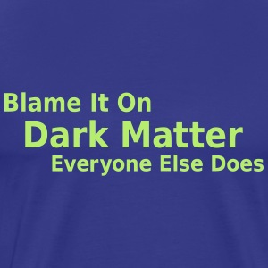 Blame It On Dark Matter - Men's Premium T-Shirt