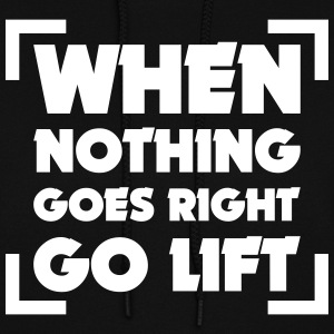 When nothing goes right go lift - Women's Hoodie