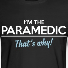 I'm the paramedic - that's why Long Sleeve Shirts