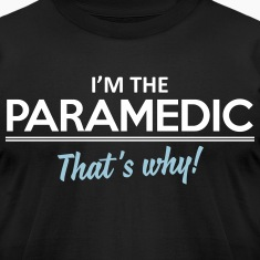 I'm the paramedic - that's why T-Shirts