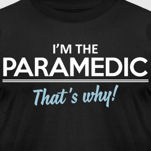 I'm the paramedic - that's why T-Shirts - Men's T-Shirt by American Apparel