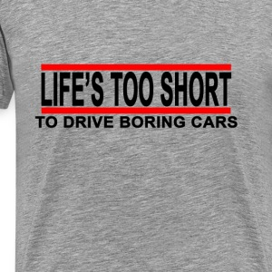 lifes_too_short_to_drive_boring_cars_t_s - Men's Premium T-Shirt