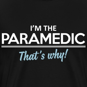 I'm the paramedic - that's why T-Shirts - Men's Premium T-Shirt