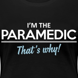 I'm the paramedic - that's why Women's T-Shirts - Women's Premium T-Shirt