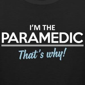 I'm the paramedic - that's why Tank Tops - Men's Premium Tank