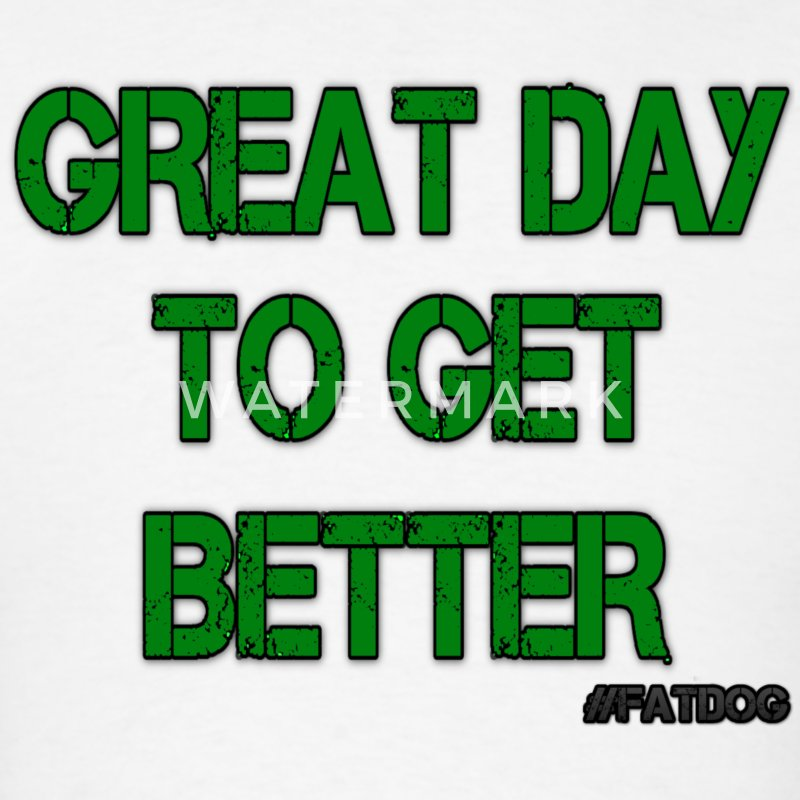 Its a Great Day to Get Betterq - Men's T-Shirt