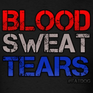 Blood Sweat and Tears - Men's T-Shirt