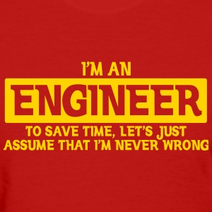 I'M AN ENGINEER I'M NEVER WRONG WOMEN T-SHIRT - Women's T-Shirt
