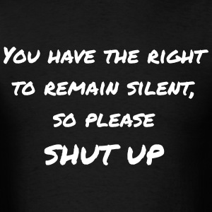 SHUT UP MEN T-SHIRT - Men's T-Shirt