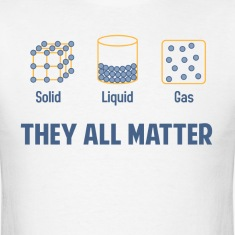 Liquid Solid Gas - They All Matter T-Shirts