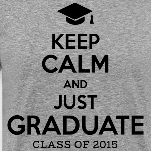 Keep  Calm and Graduate T-Shirts - Men's Premium T-Shirt