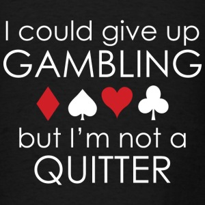 I Could Give Up Gambling - Men's T-Shirt