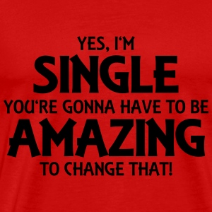 Yes, I'm single... T-Shirts - Men's Premium T-Shirt