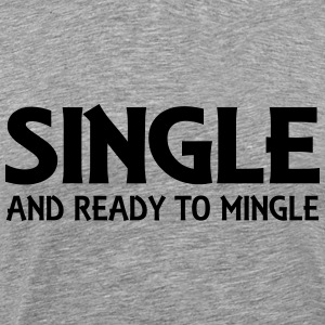 Single and ready to mingle T-Shirts - Men's Premium T-Shirt