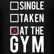 Design ~ Single, taken, at the gym | Mens tee