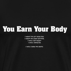 You Earn Your Body - Men's Premium T-Shirt