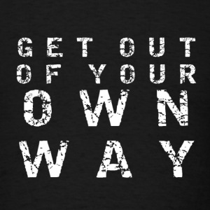 Get out of  your own way - Men's T-Shirt
