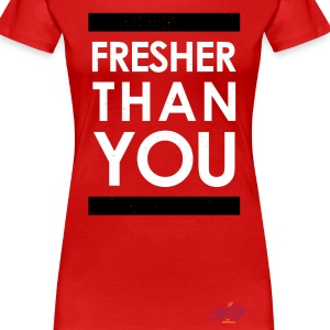 """Fresher Than You"" Graphic Tee - Women's Premium T-Shirt"