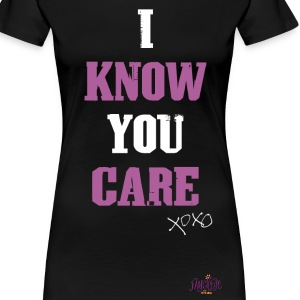 """I Know You Care"" Graphic Tee - Women's Premium T-Shirt"