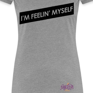 I'm Feelin' Myself Graphic Tshirt - Women's Premium T-Shirt