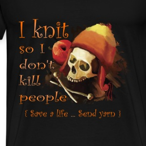 Knitting T-shirt - I knit so I don't kill people - Men's Premium T-Shirt