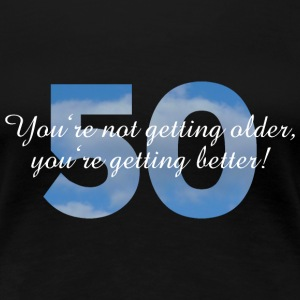 50th Birthday T-Shirt You're not getting older... - Women's Premium T-Shirt