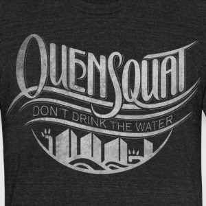Quensquat | Don't Drink the Water - Unisex Tri-Blend T-Shirt by American Apparel