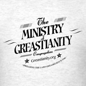 Ministry of Greastianity Men's T-Shirt - Men's T-Shirt