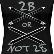Design ~ 2B Or Not 2B (Women's Shirt)