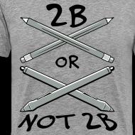 Design ~ 2B Or Not 2B (Men's Shirt)