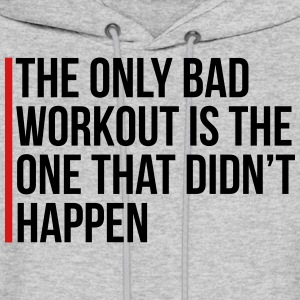 The Only Bad Workout  Hoodies - Men's Hoodie