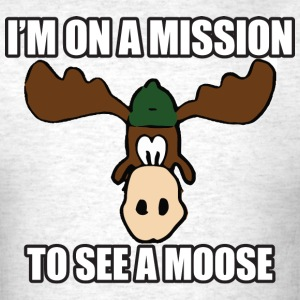 Mission To See a Moose Vacation T-Shirts - Men's T-Shirt