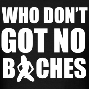 Who don't got no bitches T-Shirts - Men's T-Shirt