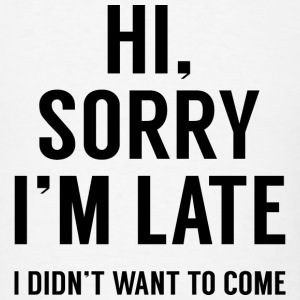 Hi, Sorry I'm Late - Men's T-Shirt