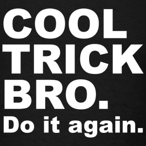 Cool Trick Bro - Men's T-Shirt