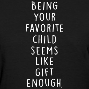 Being your favorite child seems like gift enough T-shirts - T-shirt pour femmes
