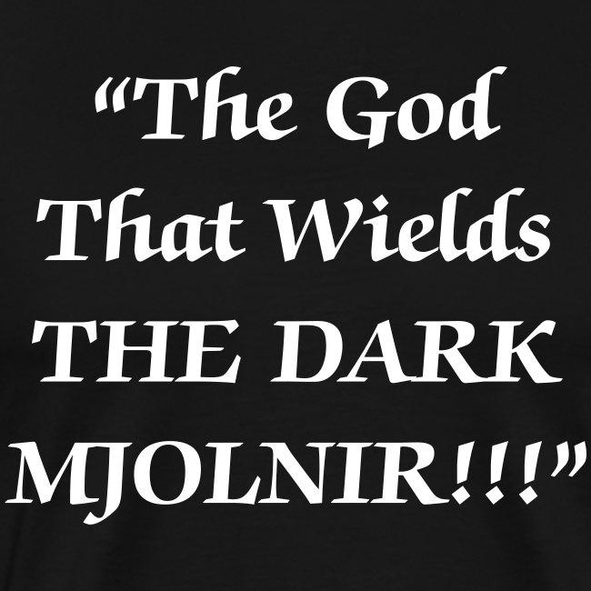 The God That Wields THE DARK MJOLNIR T-Shirt!!!