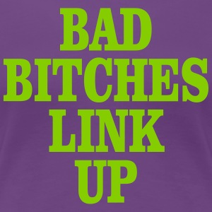 Bad Bitches Link Up - Women's Premium T-Shirt