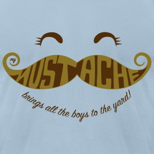 My Mustache Brings all the Boys to the Yard. - Men's T-Shirt by American Apparel
