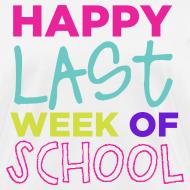 Design ~ Happy Last Week of School | Bright | Women's Basic