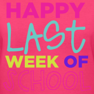 Design ~ New! Happy Last Week of School | Bright | Women's V-Neck