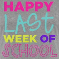 Design ~ New! Happy Last Week of School | Bright | Women's